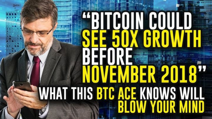 """""""Bitcoin Could SEE 50X GROWTH Before NOVEMBER 2018"""" – What This BTC ACE Knows Will BLOW YOUR MIND"""