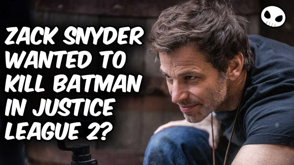 Zack Snyder wanted to kill Batman in JUSTICE LEAUGE 2