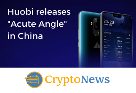 "Huobi releases ""Acute Angle"" an Android-based blockchain phone in China"