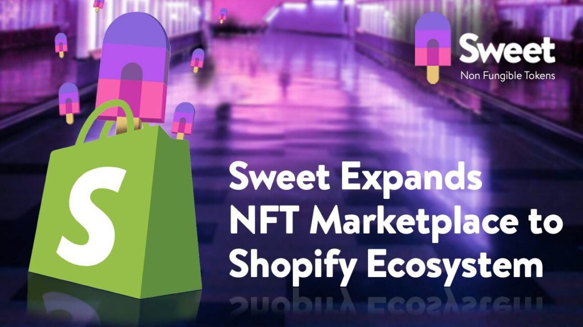 Sweet Expands NFT Marketplace to Shopify Ecosystem – Press release Bitcoin News