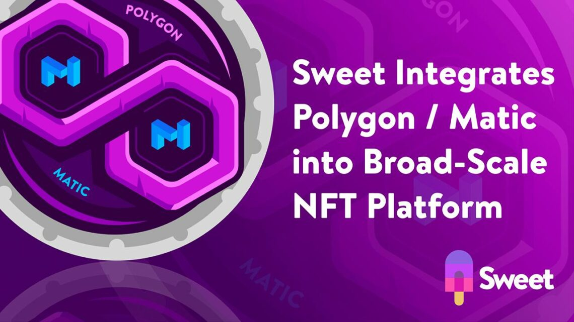 Sweet Integrates Polygon / Matic Into Its Broad-Scale, Consumer-First NFT Platform – Sponsored Bitcoin News